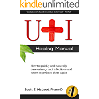UTI Healing Manual: How to Quickly and Naturally Cure Urinary Tract Infections and Never Experience Them Again (English Edition)