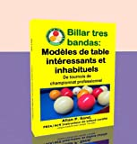 Billar tres bandas - Modèles de table intéressants et inhabituels: De tournois de championnat professionnel (French Edition)