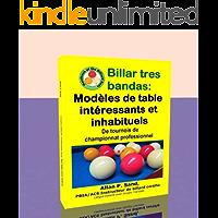Billar tres bandas - Modèles de table intéressants et inhabituels: De tournois de championnat professionnel (French…