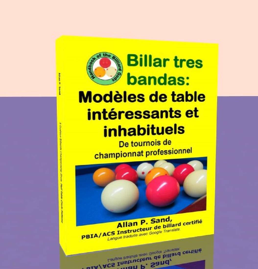 Billar tres bandas - Modèles de table intéressants et inhabituels: De tournois de championnat professionnel por Allan Sand