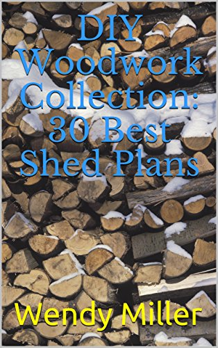 DIY Woodwork Collection:  30 Best Shed Plans With Step-by-Step Instructions For Beginners