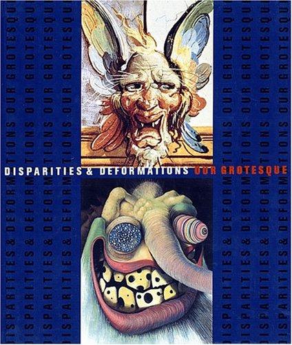 Disparities & Deformations: Our Grotesque [exhibition: Jul. 18, 2004-Jan. 9, 2005]