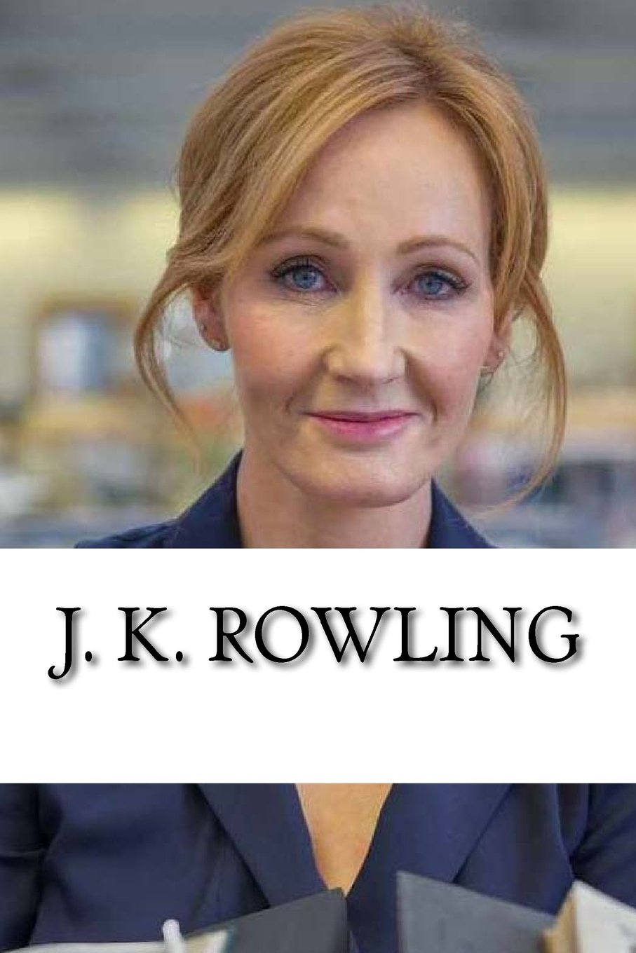 J K Rowling From Welfare To Billionaire A Biography Bowen Michelle 9781718695665 Amazon Com Books
