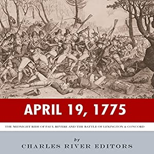April 19, 1775: The Midnight Ride of Paul Revere and the Battles of Lexington & Concord Audiobook
