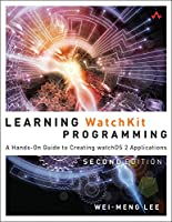 Learning WatchKit Programming: A Hands-On Guide to Creating watchOS 2 Applications, 2nd Edition Front Cover
