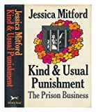Kind and Usual Punishment; the Prison Business, Jessica Mitford, 0394476026