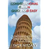 Conversational Italian Quick and Easy: The Most Innovative and Revolutionary Technique to Learn the Italian Language. For Beg
