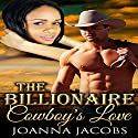 The Billionaire Cowboy's Love Audiobook by Joanna Jacobs Narrated by Giselle Lumas