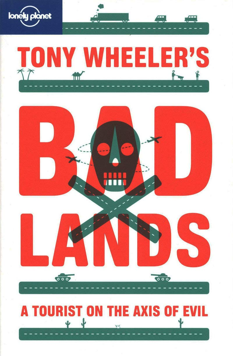 Download Tony Wheeler's Bad Lands (Lonely Planet Travel Literature) PDF