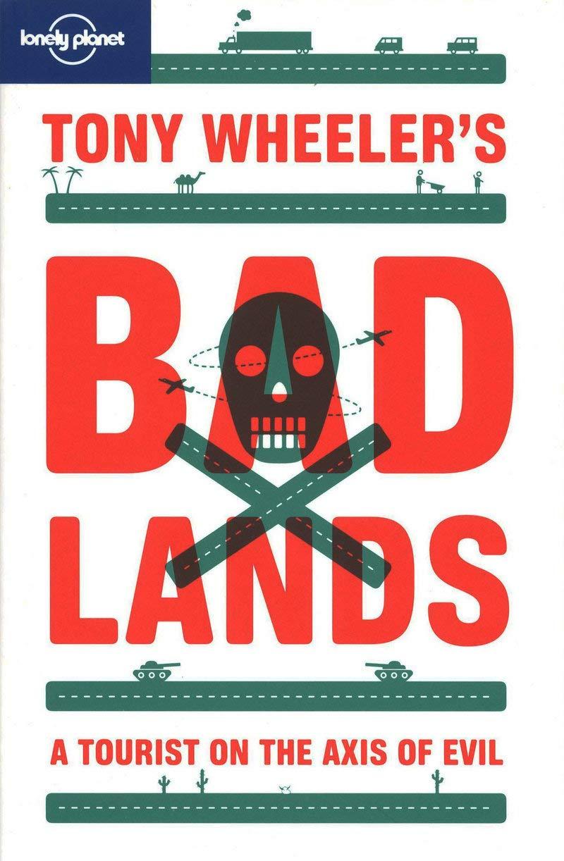 Read Online Tony Wheeler's Bad Lands (Lonely Planet Travel Literature) PDF