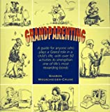 img - for Grandparenting: A Guide for Today's Grandparents with Over 50 Activities to Strengthen One of Life's Most Powerful and Rewarding Bonds book / textbook / text book