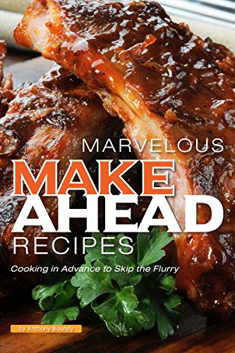 Marvelous Make Ahead Recipes : Cooking in Advance to Skip the Flurry by Anthony Boundy