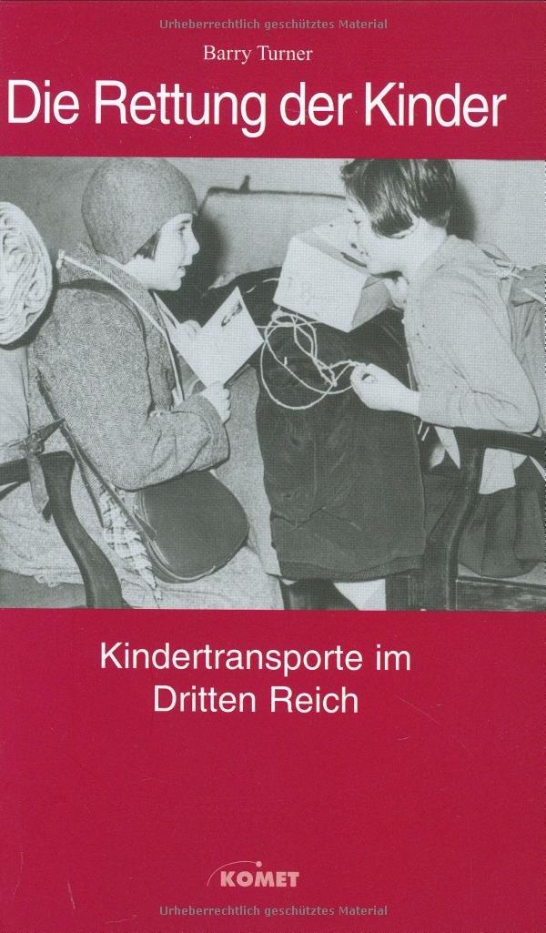 Die Rettung der Kinder: Kindertransporte im Dritten Reich