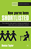Now you've been shortlisted: Your step-by-step guide to being successful at interviews and assessment centres (Harriman Business Essentials)