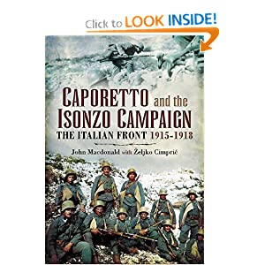 CAPORETTO AND THE ISONZO CAMPAIGN: The Italian Front 1915-1918 John Macdonald and ?eljko Cimpric