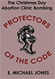 Protectors of the Code: The Christmas Day Abortion Clinic Bombing