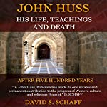 John Huss: His Life, Teachings And Death | David . Schaff