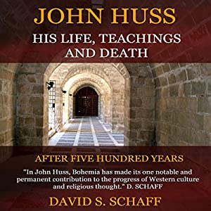 John Huss: His Life, Teachings And Death Audiobook