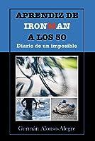 Aprendiz De Ironman A Los 50. Diario De Un
