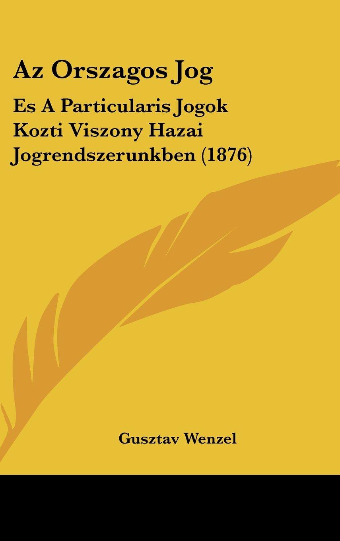 Download Az Orszagos Jog: Es A Particularis Jogok Kozti Viszony Hazai Jogrendszerunkben (1876) (Hebrew Edition) ebook
