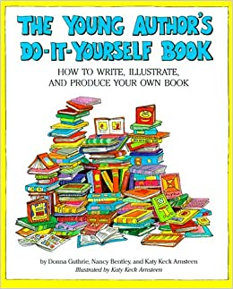 Young authors do it yourself book donna guthrie nancy bentley young authors do it yourself book donna guthrie nancy bentley katy keck arnsteen 9781562947231 amazon books solutioingenieria Choice Image