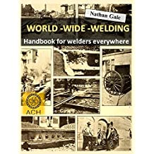 World - Wide - Welding: Handbook for welders everywhere