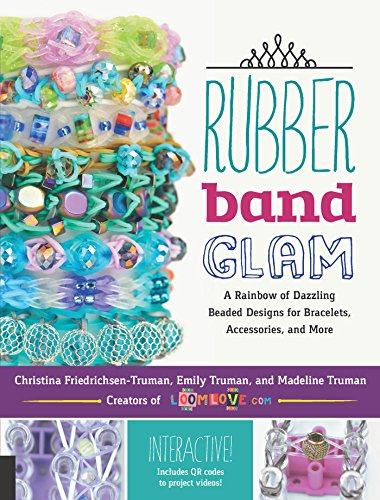 Rubber Band Glam: A Rainbow of Dazzling Beaded Designs for Bracelets, Accessories, and More - Interactive! Includes QR codes to project videos! (Glam Bands)