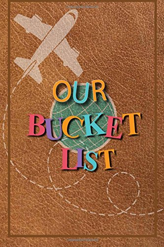 Our Bucket List: Adventure List Journal For Couples with 100 Suggestions for Romantic and Fun Adventures; Checklist pages for 101 adventures and ... Couples or Partners Journal of Adventures