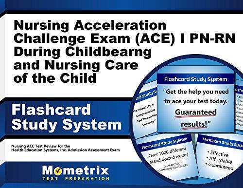 Nursing Acceleration Challenge Exam (ACE) I PN-RN: Nursing Care During Childbearing and Nursing Care of the Child Flashcard Study System: Nursing ACE ... Nursing Acceleration Challenge Exam (Cards)