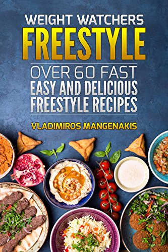 Weight Watchers Freestyle: Over 60 Fast and Delicious Freestyle Recipes by Vladimiros Mangenakis