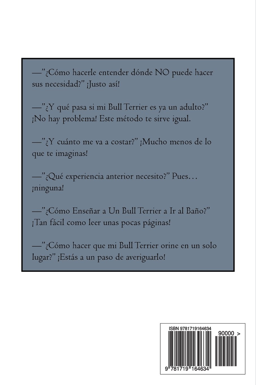 Como Hacer que Mi Bull Terrier Orine en un Solo Lugar (Spanish Edition): Marcos Mendoza: 9781719164634: Amazon.com: Books