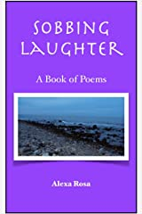 Sobbing Laughter: A Book of Poems Kindle Edition