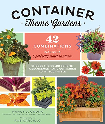 (Container Theme Gardens: 42 Combinations, Each Using 5 Perfectly Matched Plants)