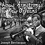 Louis Armstrong's New Orleans, with Wynton Marsalis: A Joe Bev Musical Sound Portrait | Joe Bevilacqua