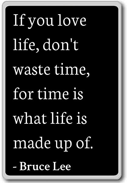 Amazoncom If You Love Life Dont Waste Time For Time Is W