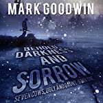 Behold, Darkness and Sorrow: Seven Cows, Ugly and Gaunt, Book One | Mark Goodwin
