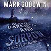 Behold, Darkness and Sorrow: Seven Cows, Ugly and Gaunt, Book One   Mark Goodwin