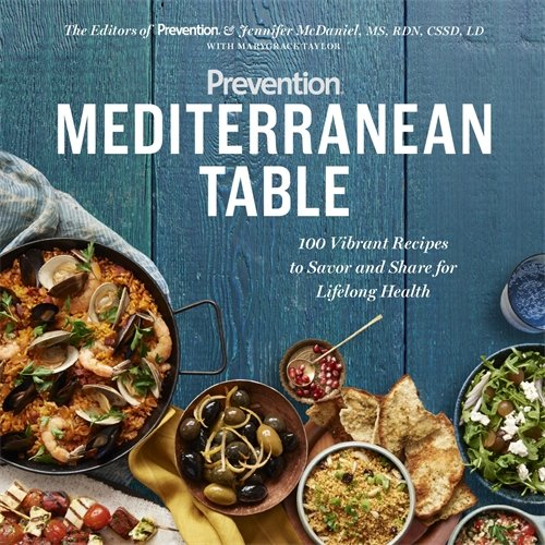 Prevention Mediterranean Table: 100 Vibrant Recipes to Savor and Share for Lifelong Health by Editors of Prevention, Marygrace Taylor, Jennifer McDaniel