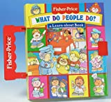 img - for What Do People Do?: A Learn-About Book (Fisher-Price Carryalong Playbooks) book / textbook / text book