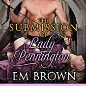 The Submission of Lady Pennington: A Wicked Hot Erotic Historical (Red Chrysanthemum Book 11) | Em Brown