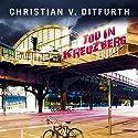 Tod in Kreuzberg Hörbuch von Christian von Ditfurth Gesprochen von: Tobias Dutschke