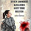 Even Zombie Killers Get the Blues: Zombie Killer Blues, Book 1 Audiobook by John Holmes Narrated by F. C. McAllister