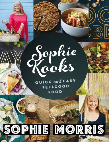 Sophie Kooks: Quick and Easy Feelgood Food from Sophie Morris by Sophie  Morris
