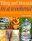 Tiling and Mosaics in a Weekend (In a Weekend (Journey Editions))
