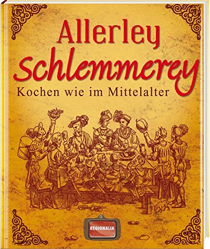 Allerley Schlemmerey: Kochen wie im Mittelalter