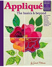 Applique: The Basics & Beyond, Second Revised & Expanded Edition: The Complete Guide to Successful Machine and Hand Techniques with Dozens of Designs to Mix and Match