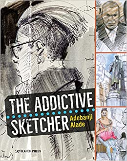 The Addictive Sketcher: Adebanji Alade: 9781782215820 ...