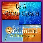Be a Good Coach Subliminal Affirmations: Coaching Skills & Build a Team, Solfeggio Tones, Binaural Beats, Self Help Meditation Hypnosis | Subliminal Hypnosis