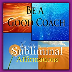 Be a Good Coach Subliminal Affirmations