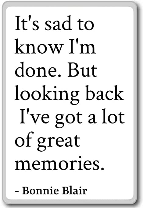 Amazon.com: It\'s sad to know I\'m done. But looking back, I ...